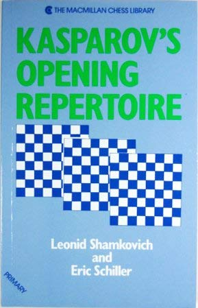 Kasparov's Opening Repertoire (The Macmillan Chess Library) (0020298110) by Shamkovich, Leonid; Schiller, Eric