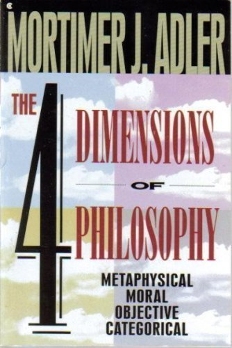 9780020301769: The FOUR DIMENSIONS OF PHILOSOPHY, METAPHYSICAL, MORAL OBJECTIVE, CATEGORICAL