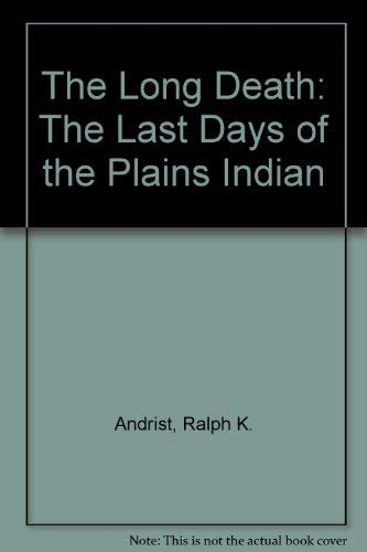 9780020302902: The Long Death: The Last Days of the Plains Indian