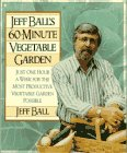Jeff Ball's 60-Minute Vegetable Garden: Just One Hour a Week for the Most Productive Vegetable...