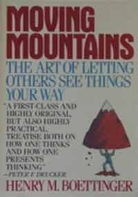Moving Mountains: Or the Art and Craft of Letting Others See Things Your Way: H. M. Boettinger, ...