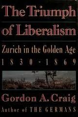 9780020311409: The Triumph of Liberalism: Zurich in the Golden Age, 1830-1869