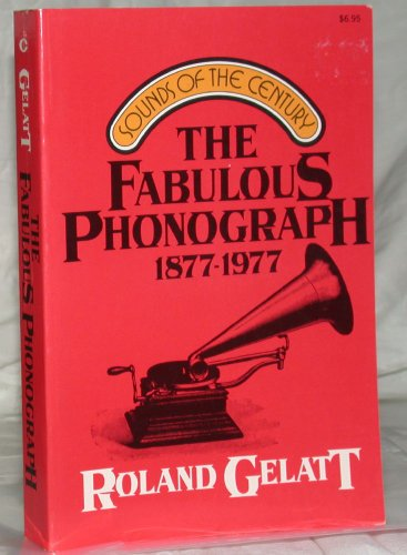 The Fabulous Phonograph, 1877-1977: Roland Gelatt