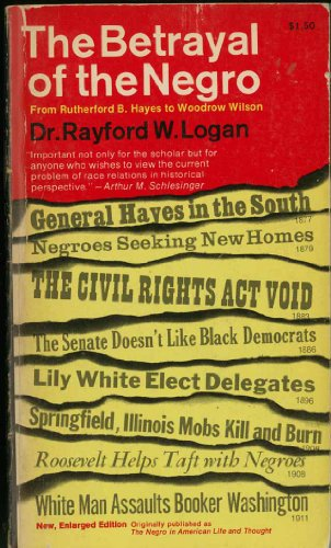 9780020344902: The Betrayal of the Negro: From Rutherford B. Hayes to Woodrow Wilson