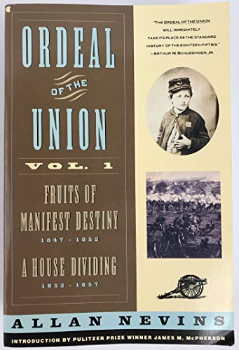 9780020354413: Ordeal of the Union Vol.1: Fruits of Manifest Destiny 1847-1852 : A House Dividing 1852-1857