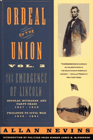 9780020354420: Ordeal of the Union: v. 2: The Emergence of Lincoln: Douglas, Buchanan, and Party Chaos 1857-1859 - Prologue to Civil War 1857-1861