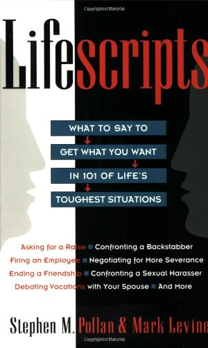 Lifescripts: What to Say to Get What You Want in 101 of Life's Toughtest Situations (0020360487) by Pollan, Stephen M.; Levine, Mark