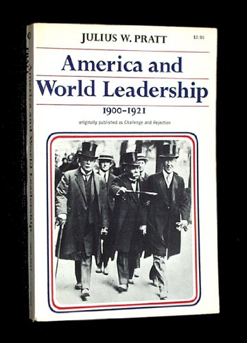 America and World Leadership, 1900-1921 (American diplomatic history series): Julius W. Pratt