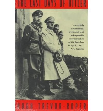 The Last Days of Hitler, The Definitive Account of the Disintegration and Death of the 'Thousand-Year Reich' (0020380100) by H.R. Trevor-Roper