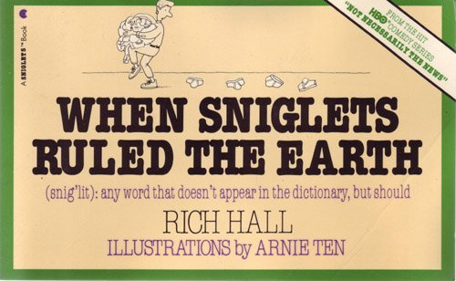 When Sniglets Ruled the Earth (Snig'Lit : Any Word That Doesn't Appear in the Dictionary, but Sho...