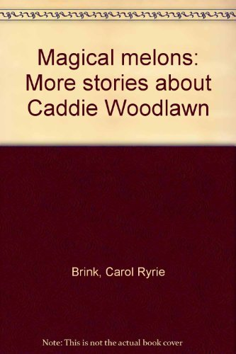 Magical melons: More stories about Caddie Woodlawn: Carol Ryrie Brink
