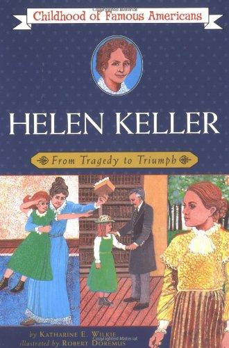 Helen Keller: From Tragedy to Triumph (Childhood of Famous Americans): Wilkie, Katharine Elliott