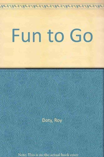 Fun to Go; a Take-Along Activity Book: Doty, Roy and Reuther, David