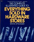 9780020430056: The Complete Illustrated Guide to Everything Sold in Hardware Stores