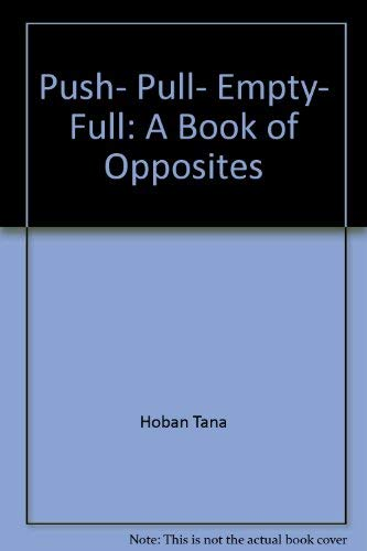 9780020436003: Push- Pull- Empty- Full: A Book of Opposites