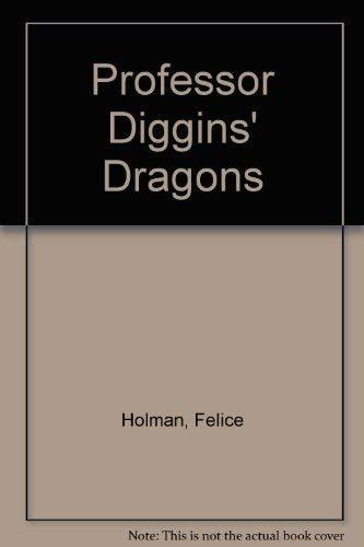 Professor Diggins' Dragons: Felice Holman