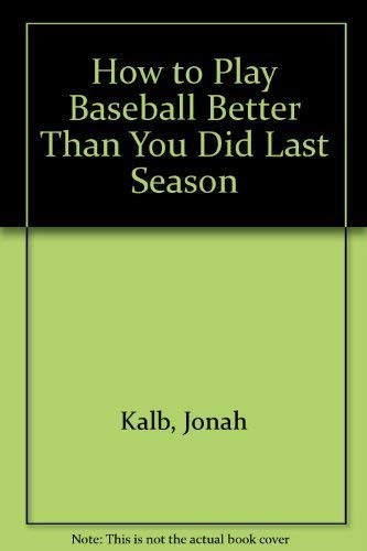 9780020439608: How to Play Baseball Better Than You Did Last Season