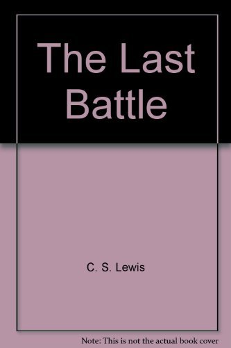 The last battle (The Chronicles of Narnia): C. S Lewis