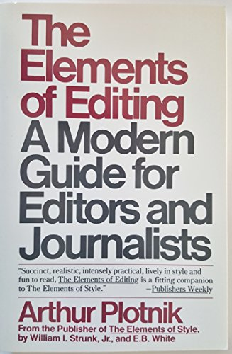 The Elements of Editing: A Modern Guide for Editors and Journalists: Plotnik, Arthur