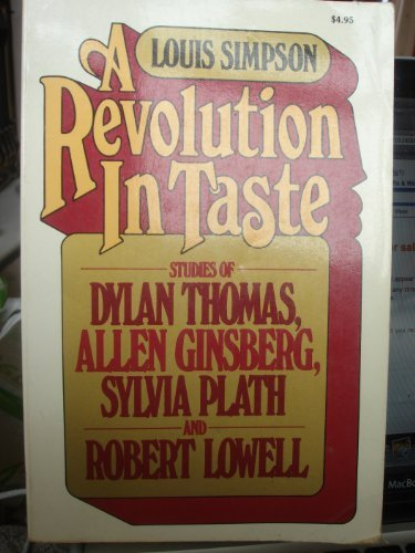 A Revolution In Taste: Studies of Dylan Thomas, Allen Ginsberg, Sylvia Plath and Robert Lowell (...