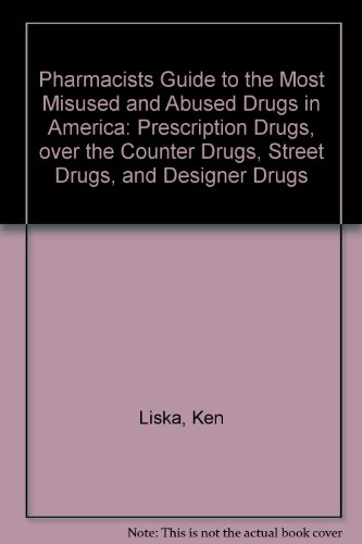 9780020593409: Pharmacists Guide to the Most Misused and Abused Drugs in America: Prescription Drugs, over the Counter Drugs, Street Drugs, and Designer Drugs