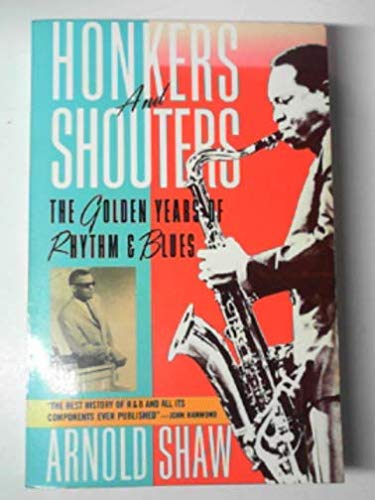 Honkers and Shouters: The Golden Years of: Shaw, Arnold