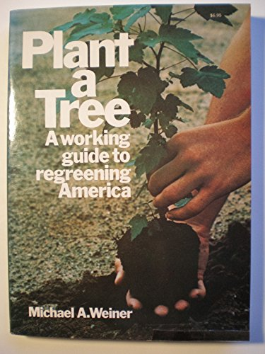 9780020637806: Plant a Tree: A Working Guide to Regreening America