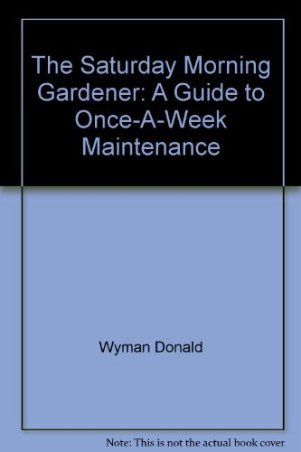 9780020639503: The Saturday Morning Gardener: A Guide to Once-A-Week Maintenance