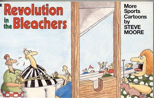 Revolution in the Bleachers: More Sports Cartoons: Moore, Steve
