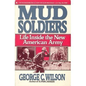 Mud Soldiers: Life Inside the New American Army: Wilson, George C.