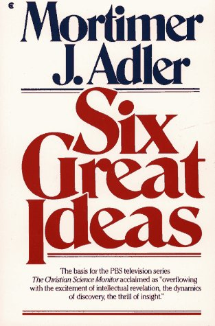 Six Great Ideas, Truth, Goodness, Beauty, Liberty, Equality, Justice