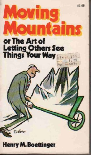 9780020792505: Moving mountains: or, The Art of Letting Others See Things Your Way