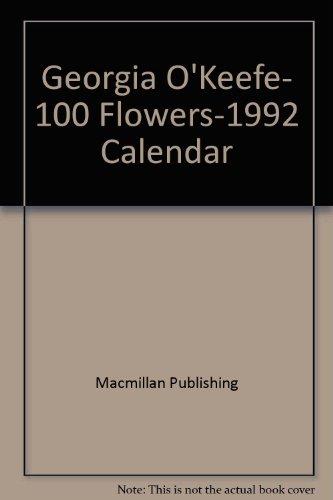 9780020798521: Georgia O'Keefe, 100 Flowers-1992 Calendar