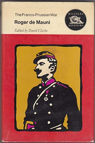 THE FRANCO - PRUSSIAN WAR. - ROGER DE MAUNI.: Mauni, Roger de, ed by David Clarke.