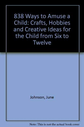 Eight Hundred Thirty Eight Ways to Amuse a Child: Johnson, June
