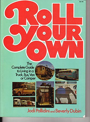 9780020810506: Roll Your Own: Complete Guide to Living in a Truck, Bus, Van or Camper