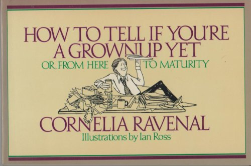 How to Tell If You're a Grownup Yet: Or, from Here to Maturity: Ravenal, Cornelia