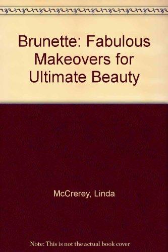 9780020813903: Brunette: Fabulous Makeovers for Ultimate Beauty