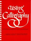 Using Calligraphy: A Workbook of Alphabets, Projects,: Margaret Shepherd