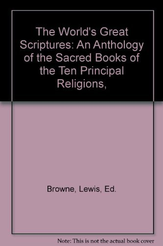 9780020840602: The World's Great Scriptures: An Anthology of the Sacred Books of the Ten Principal Religions,