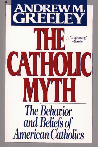 9780020852018: The Catholic Myth: The Behavior and Beliefs of American Catholics
