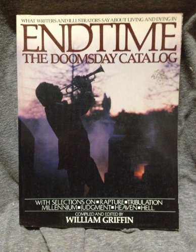 9780020852506: Endtime: The Doomsday Catalog: What Writers and Illustrators Say About Living and Dying in, with Selections on Rapture, Tribulation, Millenium, Judgement, Heaven, Hell