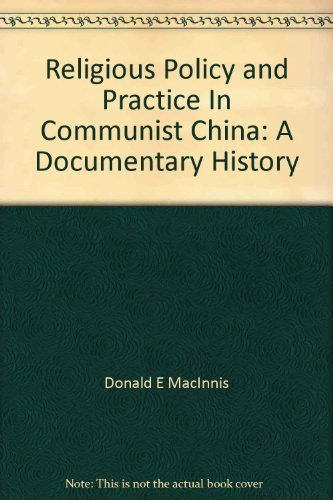 Religious Policy and Practice in Communist China: A Documentary History: MacInnis, Donald E., Comp.