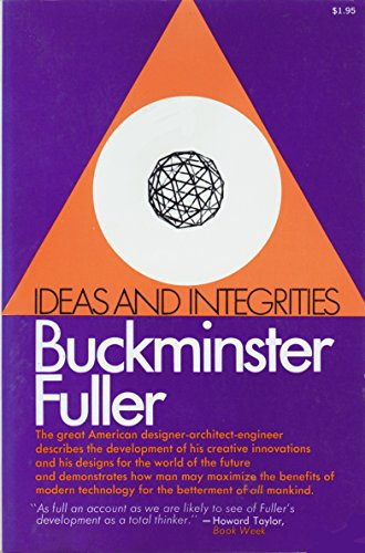 Ideas and Integrities: A Spontaneous Autobiographical Disclosure: Richard Buckminster Fuller;