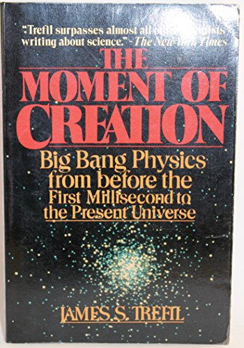 9780020967705: The Moment of Creation: Big Bang Physics from Before the First Millisecond to the Present Universe