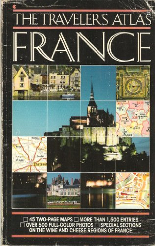 The Traveler's Atlas: France the Ultimate Tour Guide: Cabanne, Pierre, Bordas, Herve, ...