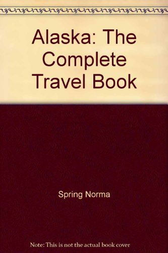 9780020986409: Alaska: The complete travel book
