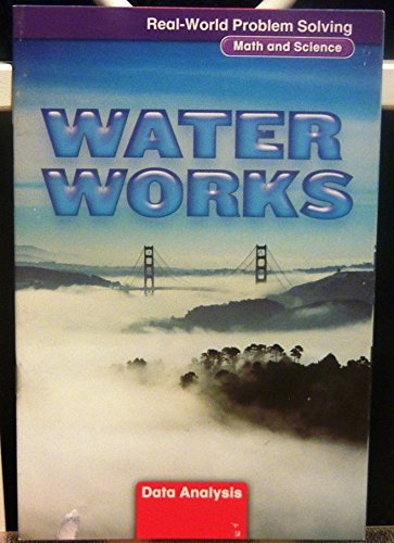 9780021059829: Real-World Problem Solving: Water Works (Math and Science, Data Analysis)