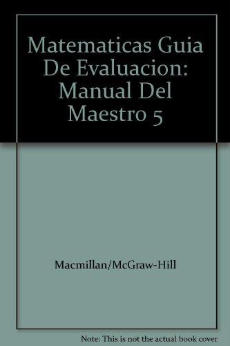 Matematicas Guia De Evaluacion: Manual Del Maestro: Macmillan/McGraw-Hill