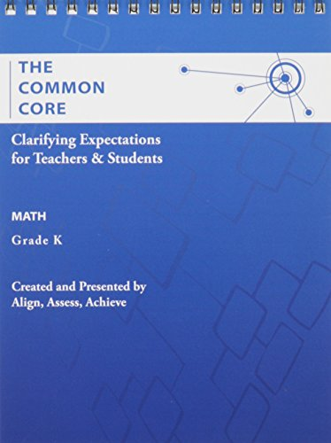 9780021198948: AAA The Common Core: Clarifying Expectations for Teachers and Students. Math, Kindergarten (ALIGN, ASSESS, ACHIEVE, LLC ELEMENTARY MATH)